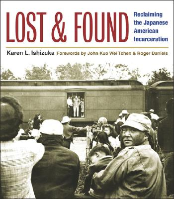Lost And Found By Ishizuka, Karen L./ Tchen, John Kuo Wei (FRW)/ Daniels, Roger (FRW)